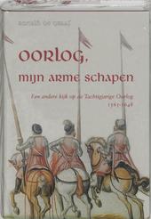 Oorlog, mijn arme schapen : een andere kijk op de Tachtigjarige Oorlog : 1565-1648