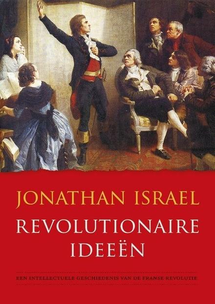 Revolutionaire ideeën : een intellectuele geschiedenis van de Franse Revolutie