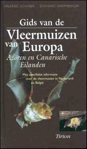 Gids van de vleermuizen van Europa, Azoren en Canarische Eilanden : met specifieke informatie over de vleermuizen i...