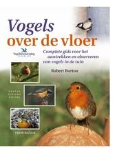 Vogels over de vloer : complete gids voor het observeren en voederen van vogels in de tuin