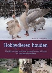 Hobbydieren houden : handboek voor optimale verzorging van kleinvee en landbouwhuisdieren