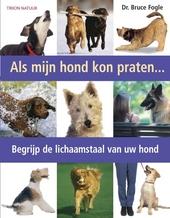 Als mijn hond kon praten... : begrijp de lichaamstaal van uw hond