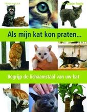 Als mijn kat kon praten... : begrijp de lichaamstaal van uw kat