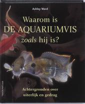 Waarom is de aquariumvis zoals hij is? : achtergronden over uiterlijk en gedrag