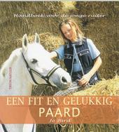 Een fit en gelukkig paard : handboek voor de jonge ruiter