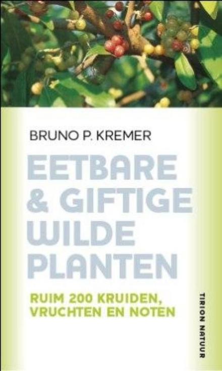 Eetbare & giftige wilde planten : ruim 200 kruiden, vruchten en noten