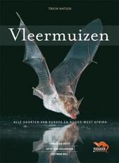Vleermuizen : alle soorten van Europa en Noordwest-Afrika : biologie, kenmerken, bedreigingen