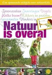 Natuur is overal : veldgids voor coole kids