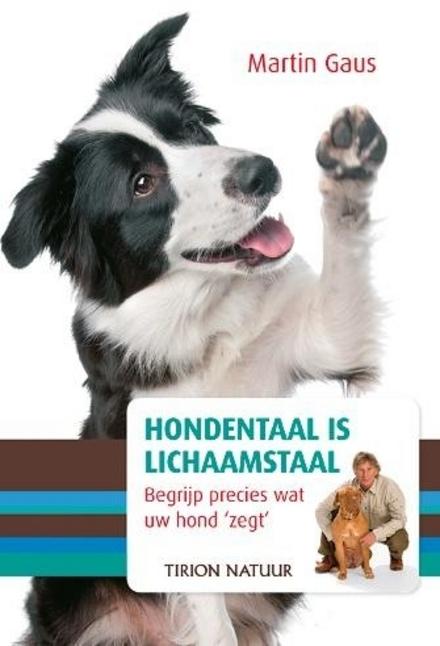 Hondentaal is lichaamstaal : begrijp precies wat uw hond 'zegt'