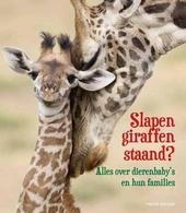 Slapen giraffen staand? : alles over dierenbaby's en hun families