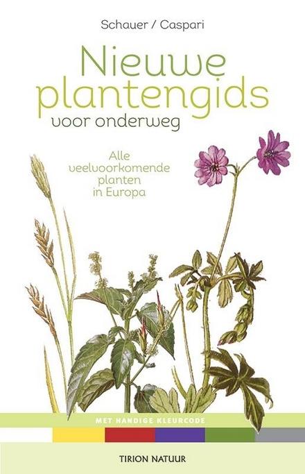 Nieuwe plantengids voor onderweg : alle veel voorkomende planten van Europa, gerubriceerd op kleur