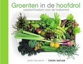 Groenten in de hoofdrol : voedsel kweken voor de toekomst