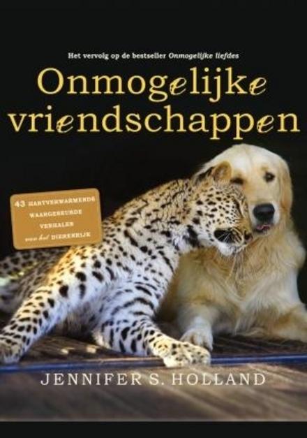 Onmogelijke vriendschappen : 43 hartverwarmende verhalen uit het dierenrijk