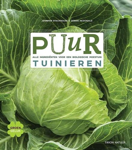 Puur tuinieren : alle ingrediënten voor een biologische moestuin : ABC met 127 eetbare planten, aanleg en onderhoud...