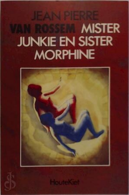 Mister Junkie en Sister Morphine : roman voor een vijftiende october of neen, veeleer een zeepbellensprookje