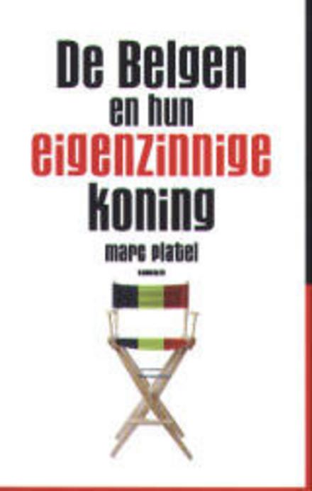 De Belgen en hun eigenzinnige koning