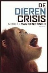 De dierencrisis : een vivisectie van onze relatie met dieren