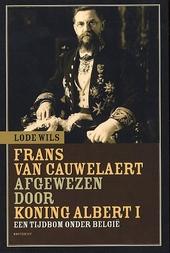 Frans van Cauwelaert afgewezen door Koning Albert I : een tijdbom onder België