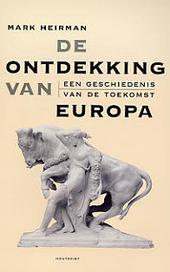 De ontdekking van Europa : een geschiedenis van de toekomst