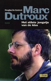 Marc Dutroux : het stilste jongetje van de klas