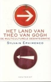 Het land van Theo van Gogh : de multiculturele desintegratie