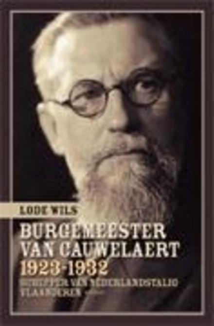 Burgemeester Van Cauwelaert 1923-1932 : schepper van Nederlandstalig Vlaanderen