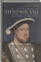 De laatste dagen van Hendrik VIII : samenzwering, verraad en ketterij aan het hof van de stervende tiran