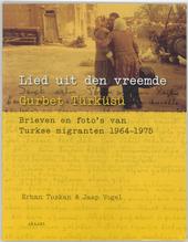 Lied uit den vreemde : gurbet türküsü : brieven en foto's van Turkse migranten 1964-1975