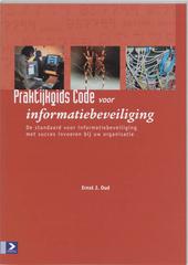 Praktijkgids Code voor Informatiebeveiliging : de standaard voor informatiebeveiliging met succes invoeren bij uw o...