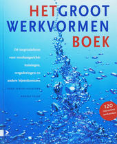 Het groot werkvormenboek. [Deel 1], Dé inspiratiebron voor resultaatgerichte trainingen, vergaderingen en andere bi...
