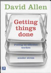Getting things done : prettig en efficiënt werken zonder stress