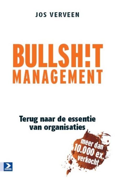 Bullsh!t management. [I], Terug naar de essentie van organisaties