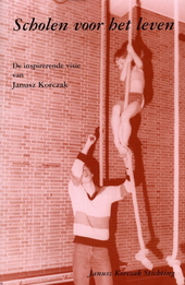Scholen voor het leven : de inspirerende visie van Janusz Korczak