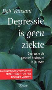 Depressie is geen ziekte : over stress en depressie ... een positief kruispunt in je leven !