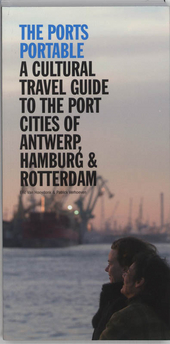 A cultural travel guide to the port cities of Antwerp, Hamburg & Rotterdam