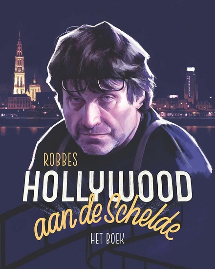 Robbes Hollywood aan de Schelde : het boek / concept en redactie Freddy Michiels ; met medewerking van Linda Asselbergs, Lukas De Vos, Frank Heirman en Willy Magiels - Hollywood aan de Schelde
