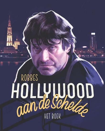 Robbes Hollywood aan de Schelde : het boek / concept en redactie Freddy Michiels ; met medewerking van Linda Asselbergs, Lukas De Vos, Frank Heirman en Willy Magiels