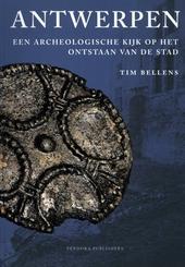 Antwerpen : een archeologische kijk op het ontstaan van de stad