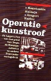 Operatie kunstroof : de lotgevallen van het goud van Troje, de Koenigscollectie en andere Russische oorlogsbuit