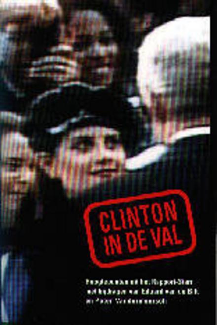 Clinton in de val : hoogtepunten uit het Rapport-Starr en het verweer van de president