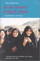 In de hemel krijg je fruit : berichten uit Iran