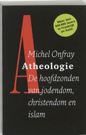Atheologie : de hoofdzonden van jodendom, christendom en islam