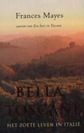 Bella Toscane : het zoete leven in Italië