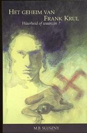 Het geheim van Frank Krul : waarheid of waanzin ?