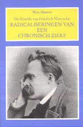 De filosofie van Friedrich Nietzsche : radicaliseringen van een chronisch zieke ?