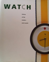 Watch : history of the modern wristwatch : design 1950-1983, electric 1950-1993