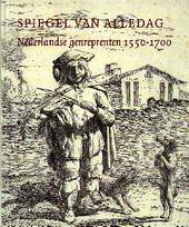 Spiegel van alledag : Nederlandse genreprenten 1550-1700