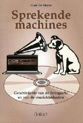 Sprekende machines : geschiedenis van de fonografie en van de muziekindustrie