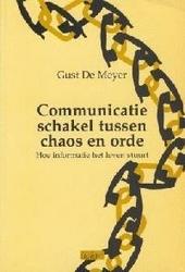 Communicatie, schakel tussen chaos en orde : hoe informatie het leven stuurt