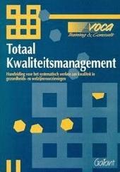 Totaal kwaliteitsmanagement : handleiding voor het systematisch werken aan kwaliteit in gezondheids- en welzijnsvoo...